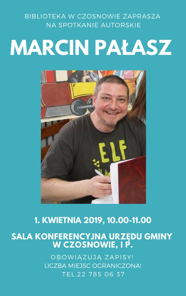 Biblioteka w Czosnowie zaprasza na spotkanie autorskie z Marcinem Pałaszem, 1. kwietnia 2019, 10.00, sala konferencyjna urzędu gminy w Czosnowie, I p.. Obowiązują zapisy, liczba miejsc ograniczona!