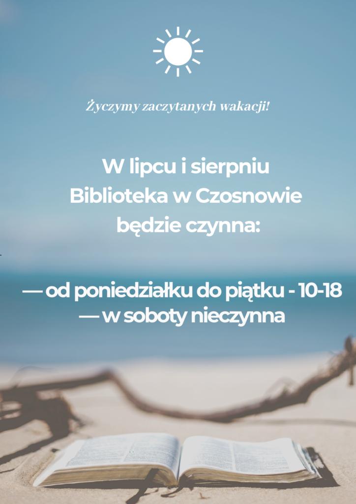 W lipcu i sierpniu Biblioteka w Czosnowie będzie czynna: od poniedziałku do piątku - 10-18, w soboty - nieczynna. Życzymy zaczytanych wakacji!